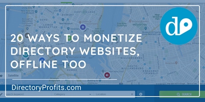20 Ways To Monetize Directory Websites, Offline Too